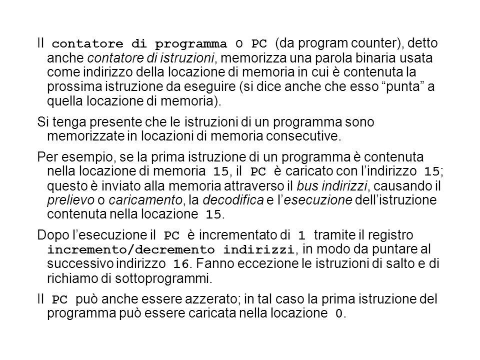 Il contatore di programma o PC (da program counter), detto anche contatore di istruzioni, memorizza una parola binaria usata come indirizzo della loca