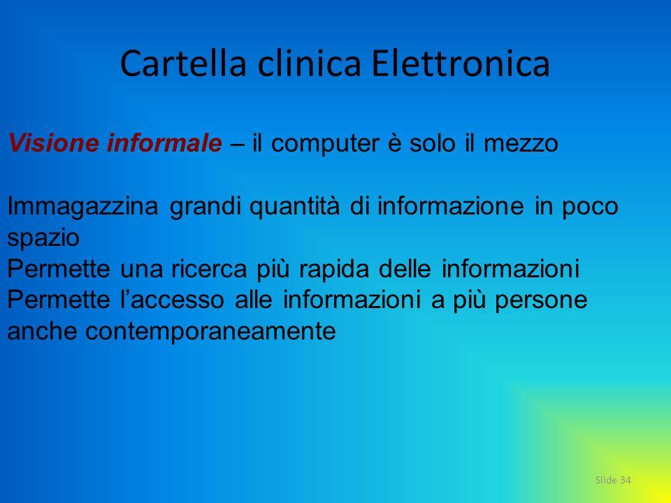 Slide 34 Cartella clinica Elettronica Visione informale – il computer è solo il mezzo Immagazzina grandi quantità di informazione in poco spazio Perme