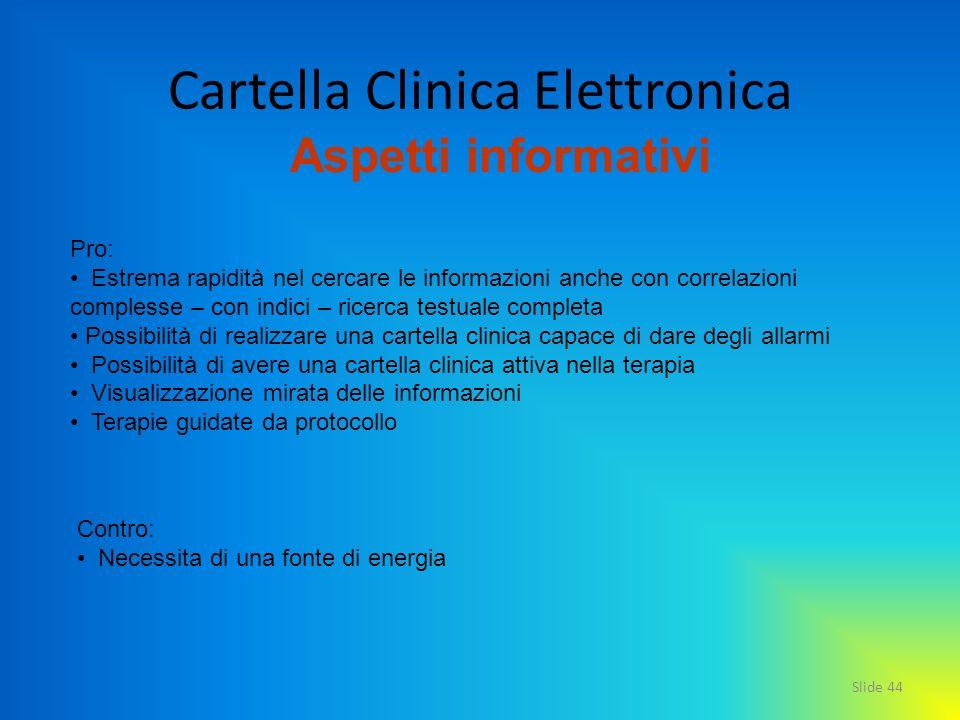 Slide 44 Cartella Clinica Elettronica Contro: Necessita di una fonte di energia Pro: Estrema rapidità nel cercare le informazioni anche con correlazio