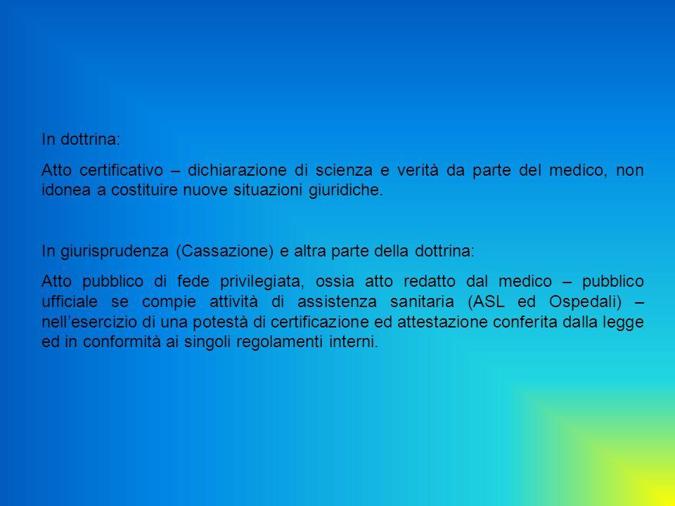 In dottrina: Atto certificativo – dichiarazione di scienza e verità da parte del medico, non idonea a costituire nuove situazioni giuridiche. In giuri