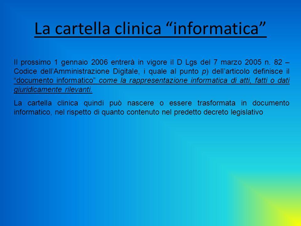La cartella clinica informatica Il prossimo 1 gennaio 2006 entrerà in vigore il D Lgs del 7 marzo 2005 n. 82 – Codice dellAmministrazione Digitale, i