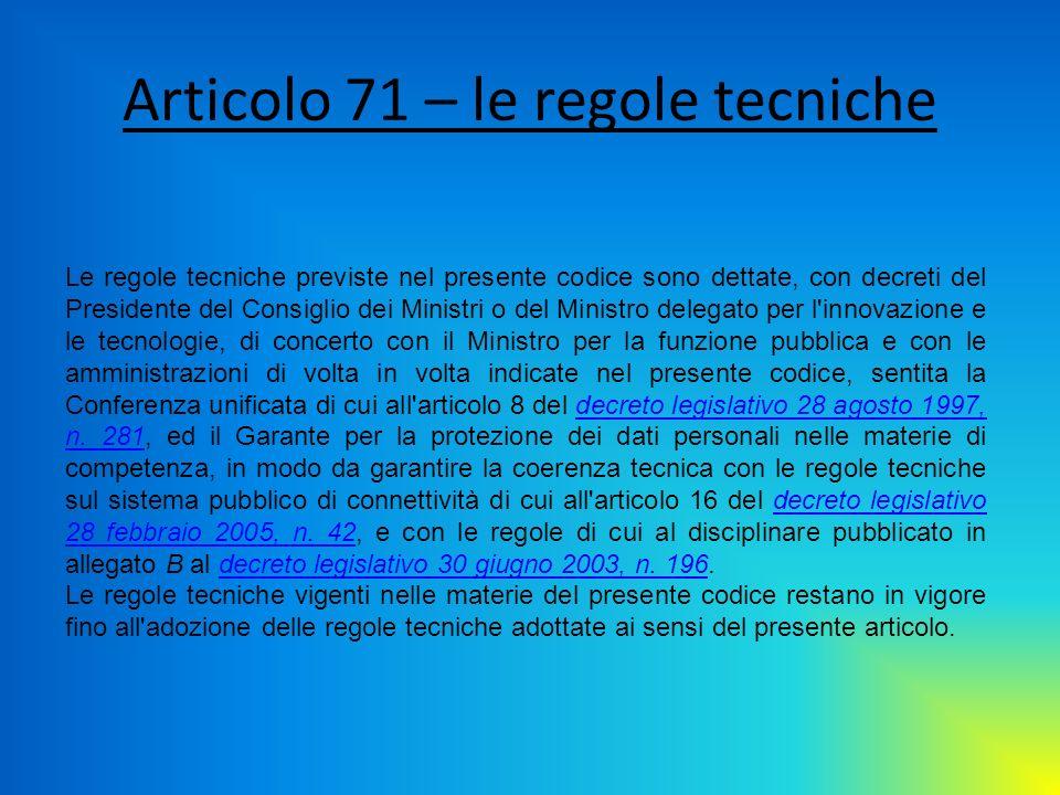 Articolo 71 – le regole tecniche Le regole tecniche previste nel presente codice sono dettate, con decreti del Presidente del Consiglio dei Ministri o