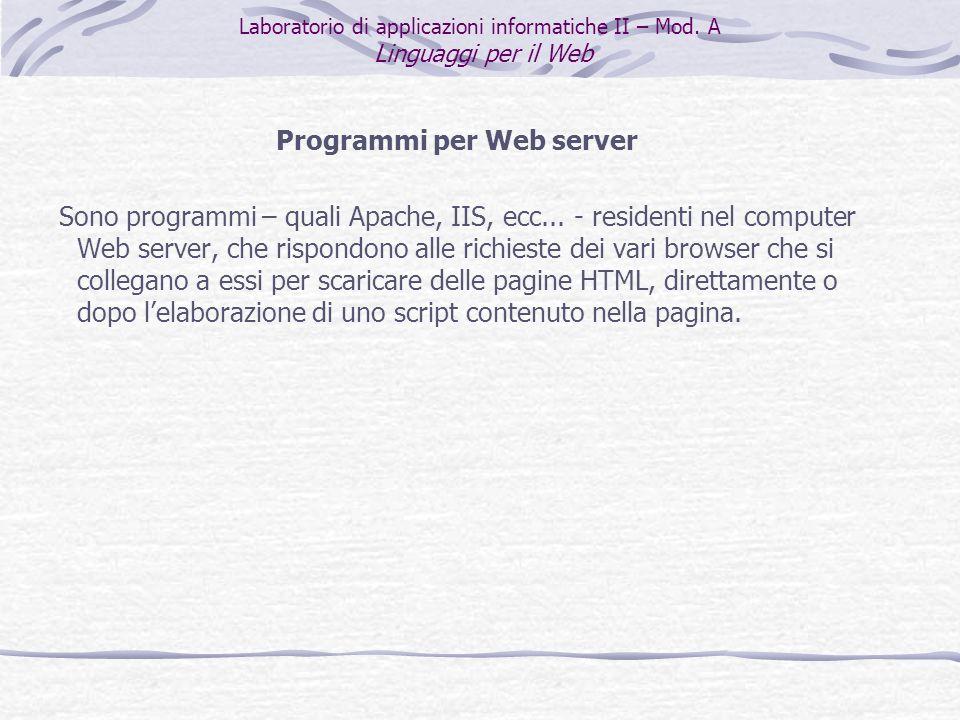 Programmi per Web server Sono programmi – quali Apache, IIS, ecc...