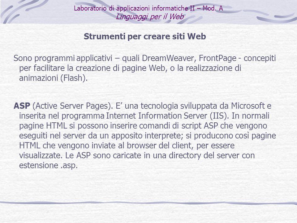 Strumenti per creare siti Web Sono programmi applicativi – quali DreamWeaver, FrontPage - concepiti per facilitare la creazione di pagine Web, o la realizzazione di animazioni (Flash).