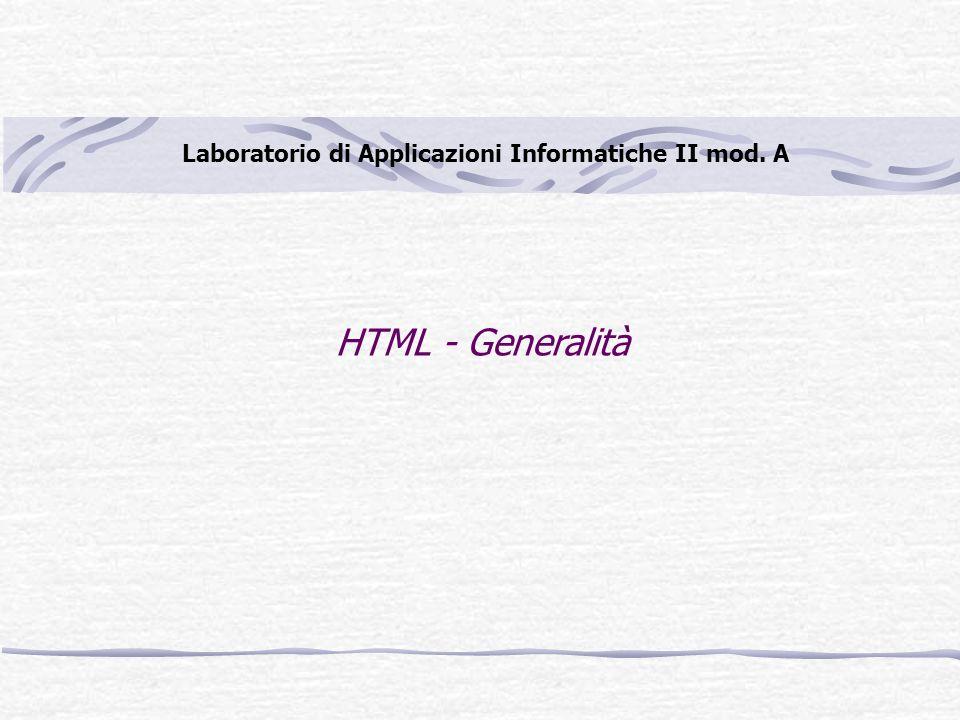 HTML - Generalità Laboratorio di Applicazioni Informatiche II mod. A