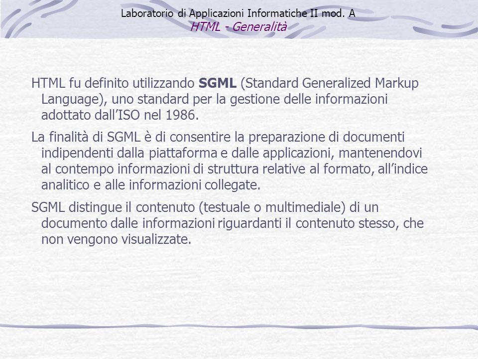 HTML fu definito utilizzando SGML (Standard Generalized Markup Language), uno standard per la gestione delle informazioni adottato dallISO nel 1986.