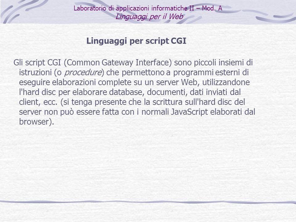 Se il server Web è abilitato all esecuzione di script CGI, quando gli viene richiesto un file in una determinata directory, se questo risulta uno script CGI, non lo manda subito al client, ma lo elabora con il suo motore di scripting, e invia allutente solo il risultato della elaborazione perché lo visualizzi.