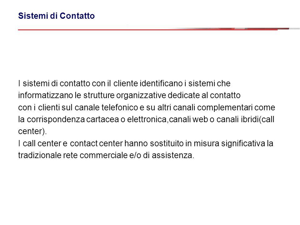 I sistemi di contatto con il cliente identificano i sistemi che informatizzano le strutture organizzative dedicate al contatto con i clienti sul canal