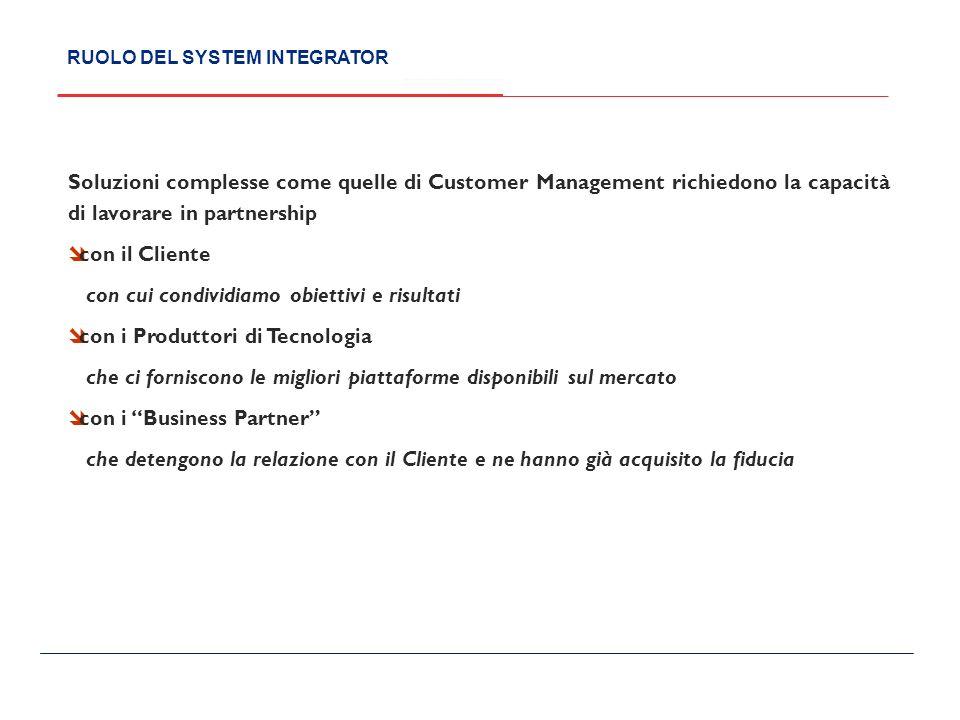 Soluzioni complesse come quelle di Customer Management richiedono la capacità di lavorare in partnership con il Cliente con cui condividiamo obiettivi