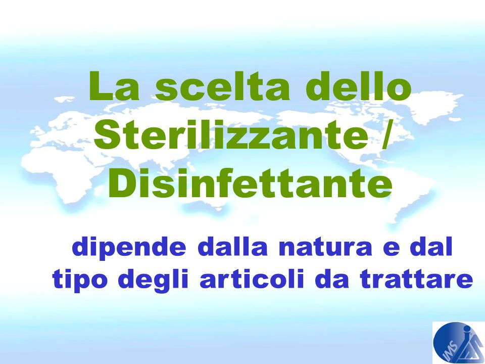 La scelta dello Sterilizzante / Disinfettante dipende dalla natura e dal tipo degli articoli da trattare