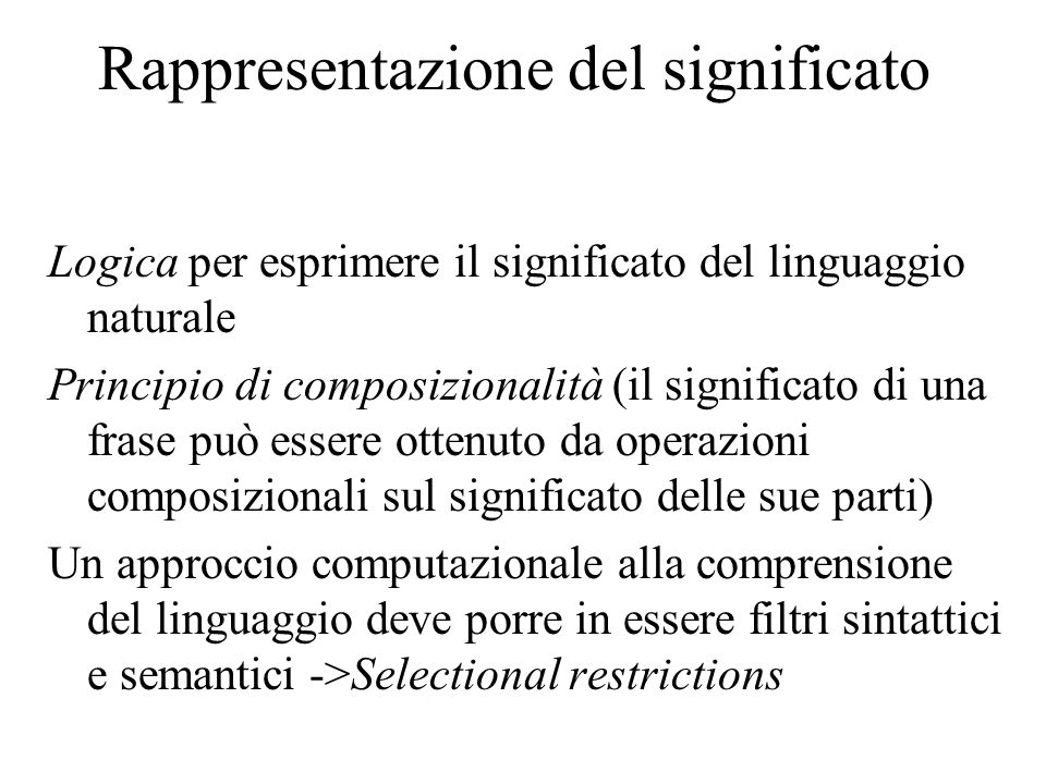 Selectional restrictions A ciascun senso di una parola è possibile associare markers semantici che specifichino features e condizioni sulle features dei sensi delle parole che possono combinarsi con questi ultimi.