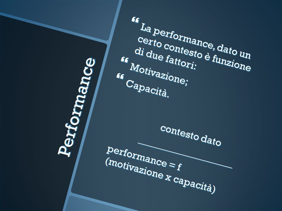 Performance La valutazione della performance è un tema complesso quando consideriamo le attività di lavoro, poiché queste sono costituite da diversi elementi distinti.