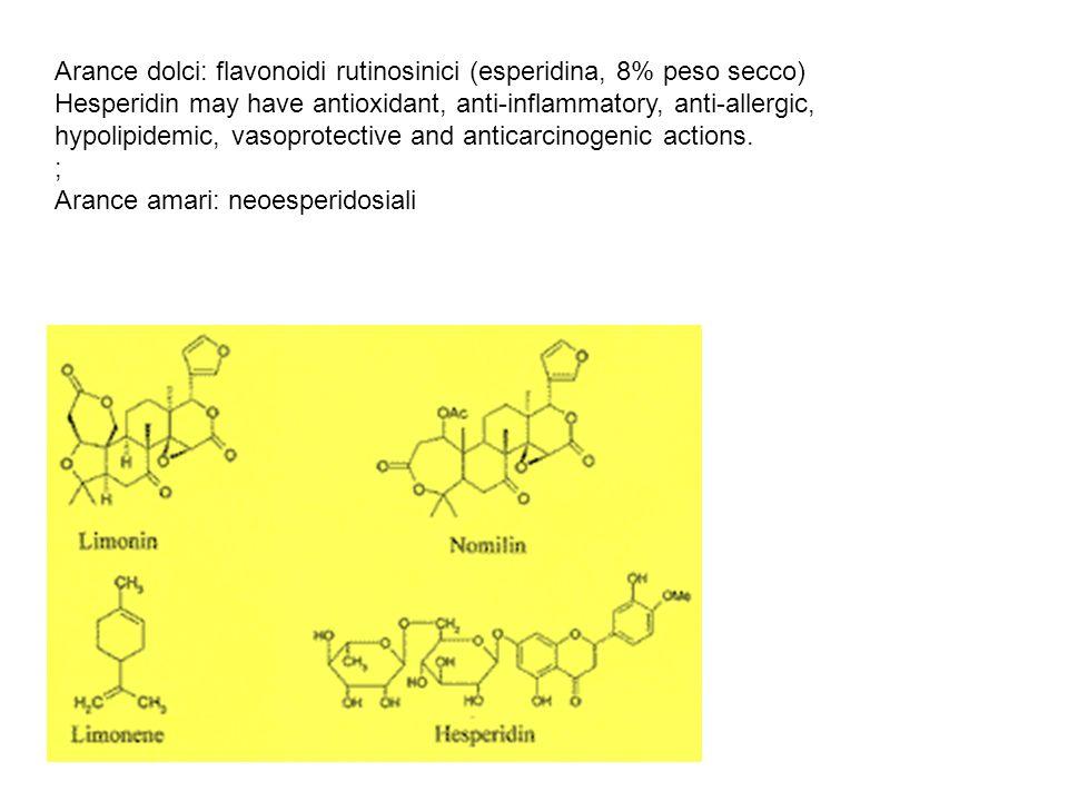 Arance dolci: flavonoidi rutinosinici (esperidina, 8% peso secco) Hesperidin may have antioxidant, anti-inflammatory, anti-allergic, hypolipidemic, va