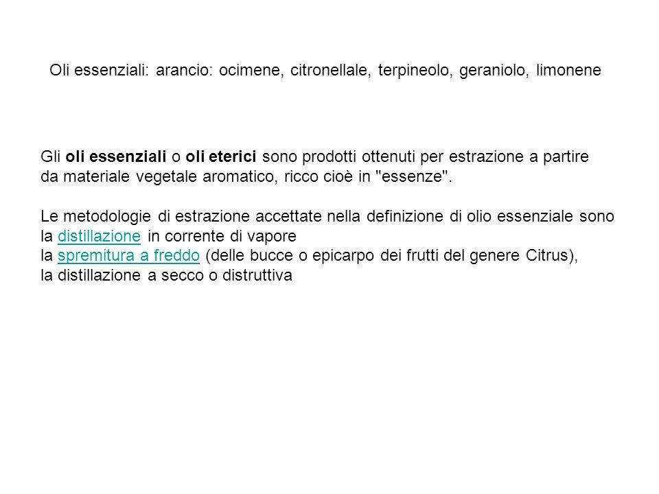 Oli essenziali: arancio: ocimene, citronellale, terpineolo, geraniolo, limonene Gli oli essenziali o oli eterici sono prodotti ottenuti per estrazione