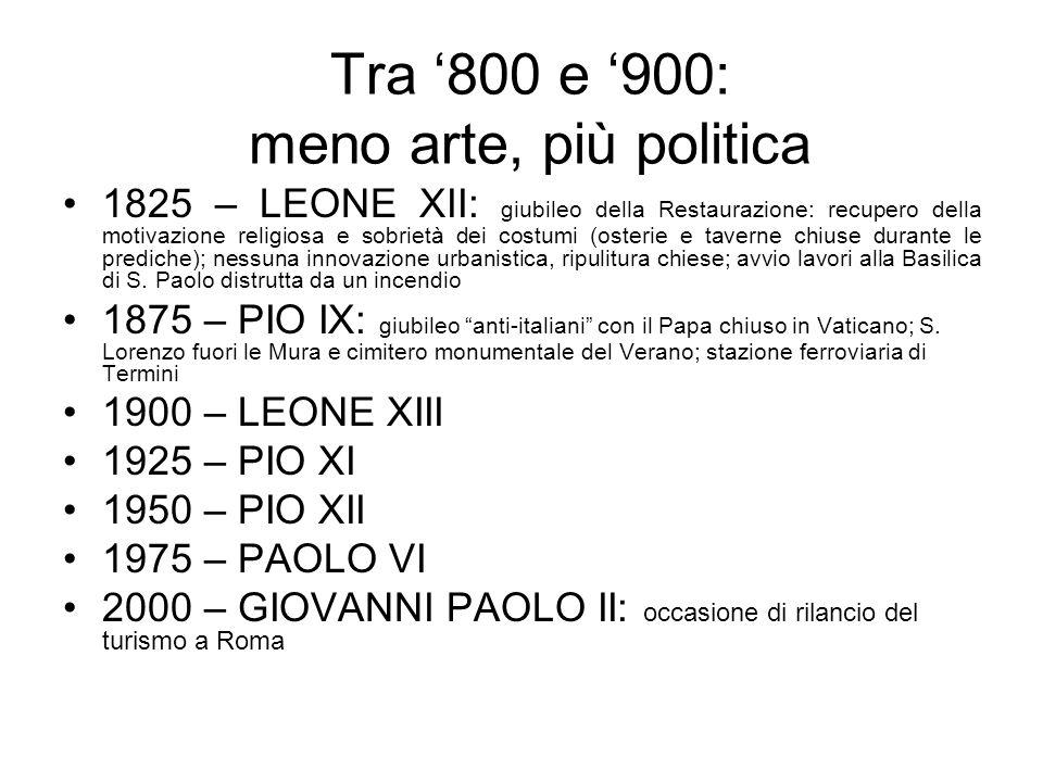 Tra 800 e 900: meno arte, più politica 1825 – LEONE XII: giubileo della Restaurazione: recupero della motivazione religiosa e sobrietà dei costumi (os