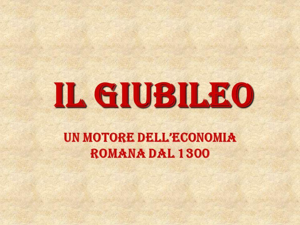 Il GIUBILEo UN MOTORE DELLECONOMIA ROMANA DAL 1300