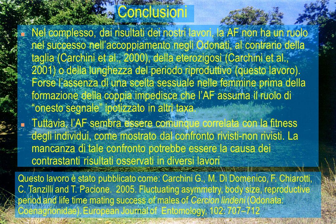 37 Conclusioni n Nel complesso, dai risultati dei nostri lavori, la AF non ha un ruolo nel successo nellaccoppiamento negli Odonati, al contrario dell
