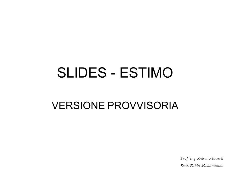 Prof. Ing. Antonio Incerti Dott. Fabio Mastantuono SLIDES - ESTIMO VERSIONE PROVVISORIA