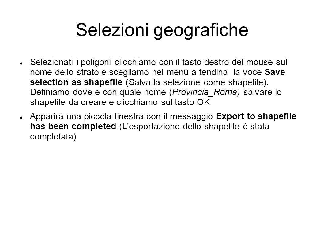 Selezioni geografiche Selezionati i poligoni clicchiamo con il tasto destro del mouse sul nome dello strato e scegliamo nel menù a tendina la voce Save selection as shapefile (Salva la selezione come shapefile).