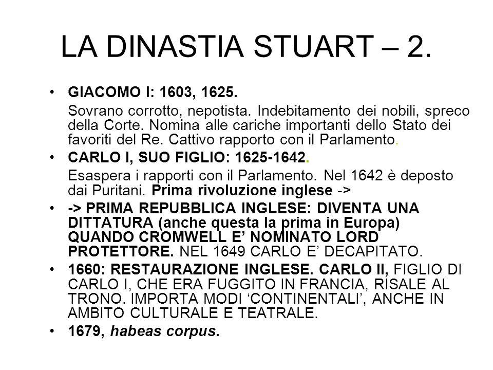 LA DINASTIA STUART – 2. GIACOMO I: 1603, 1625. Sovrano corrotto, nepotista. Indebitamento dei nobili, spreco della Corte. Nomina alle cariche importan