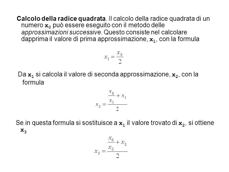 Se in questa formula si sostituisce a x 1 il valore trovato di x 2, si ottiene x 3 Da x 1 si calcola il valore di seconda approssimazione, x 2, con la