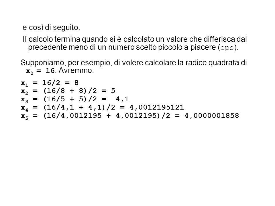 e così di seguito. Il calcolo termina quando si è calcolato un valore che differisca dal precedente meno di un numero scelto piccolo a piacere ( eps )