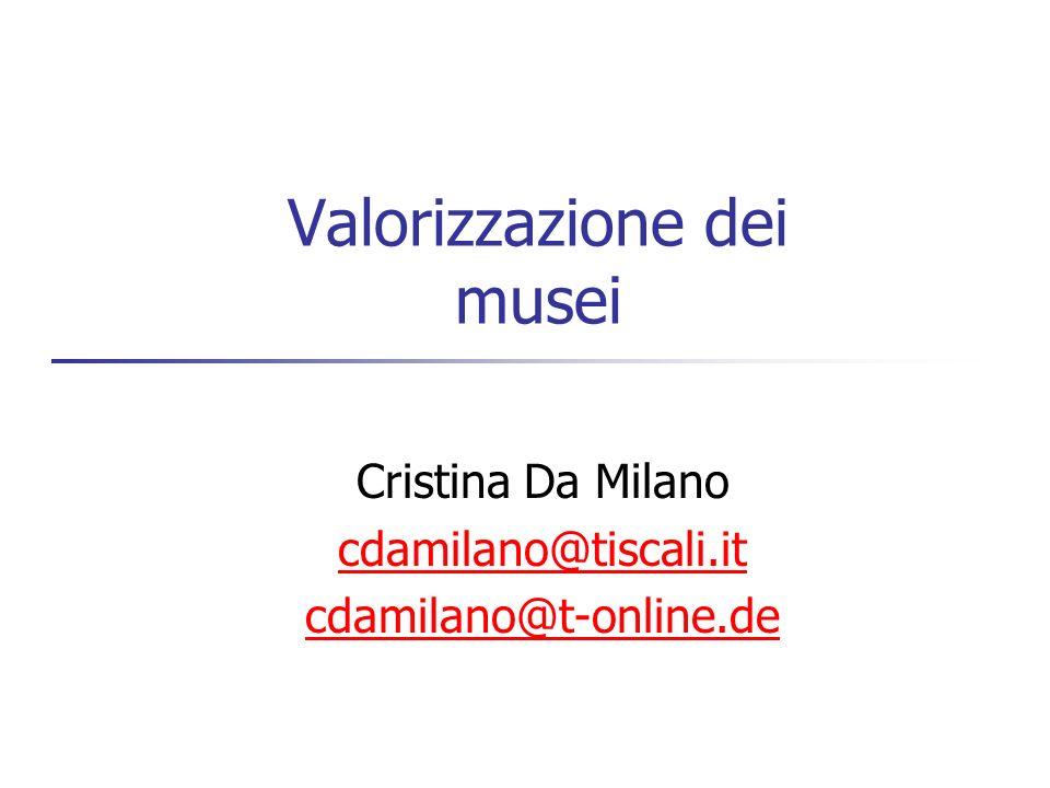Valorizzazione dei musei Cristina Da Milano cdamilano@tiscali.it cdamilano@t-online.de