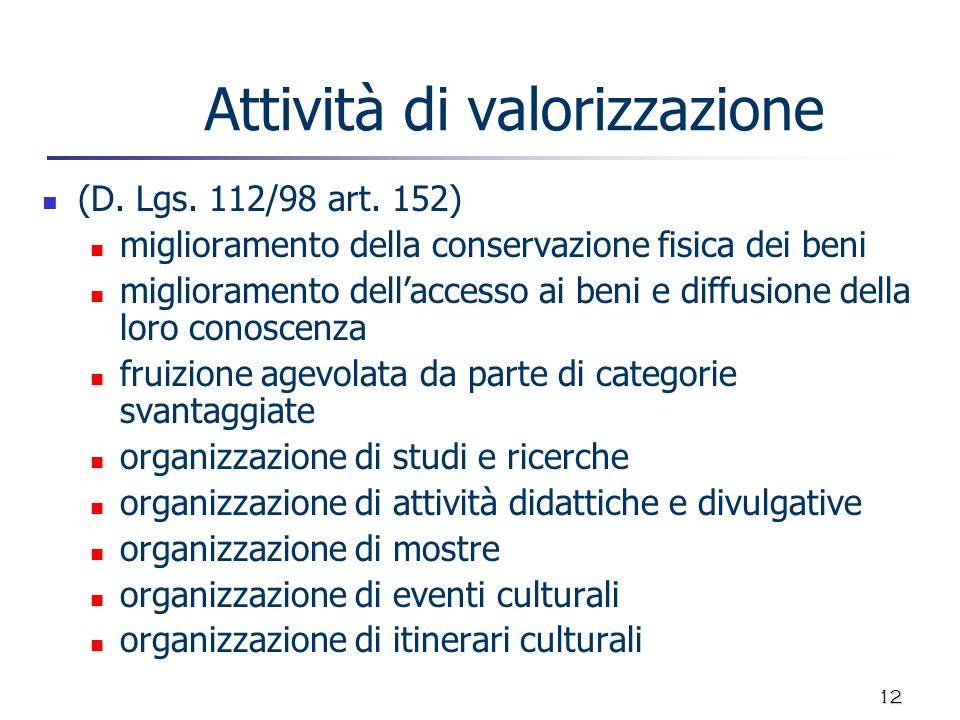 12 Attività di valorizzazione (D. Lgs. 112/98 art. 152) miglioramento della conservazione fisica dei beni miglioramento dellaccesso ai beni e diffusio