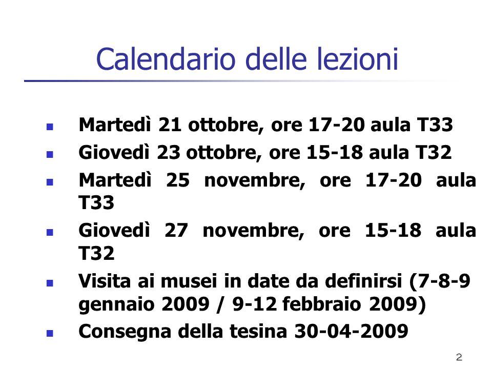 2 Calendario delle lezioni Martedì 21 ottobre, ore 17-20 aula T33 Giovedì 23 ottobre, ore 15-18 aula T32 Martedì 25 novembre, ore 17-20 aula T33 Giove
