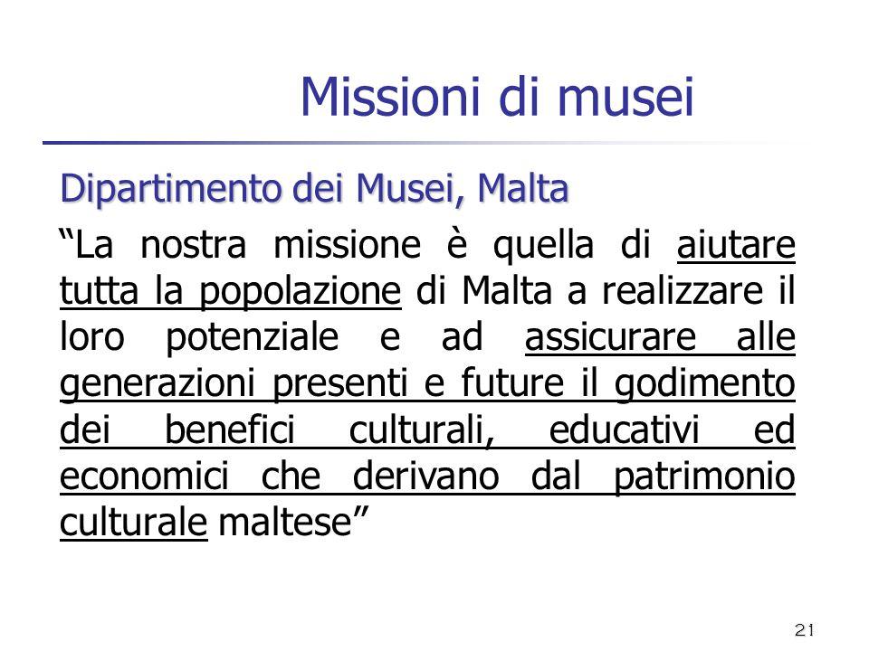 21 Missioni di musei Dipartimento dei Musei, Malta La nostra missione è quella di aiutare tutta la popolazione di Malta a realizzare il loro potenzial