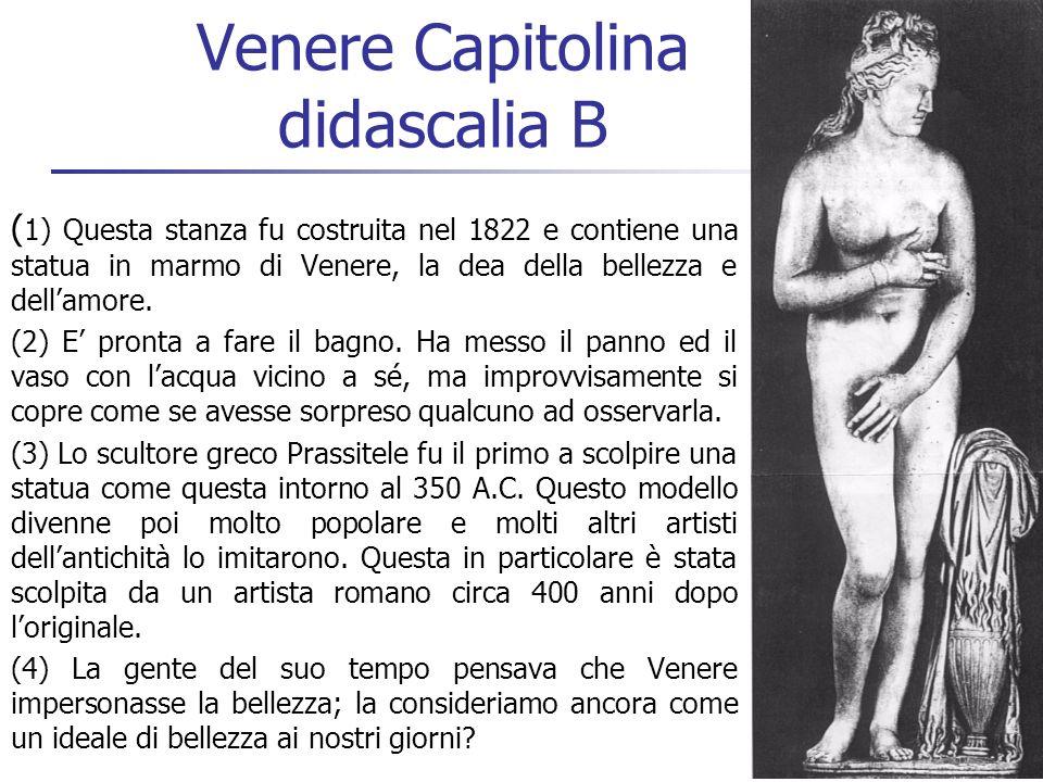 37 Venere Capitolina didascalia B ( 1) Questa stanza fu costruita nel 1822 e contiene una statua in marmo di Venere, la dea della bellezza e dellamore