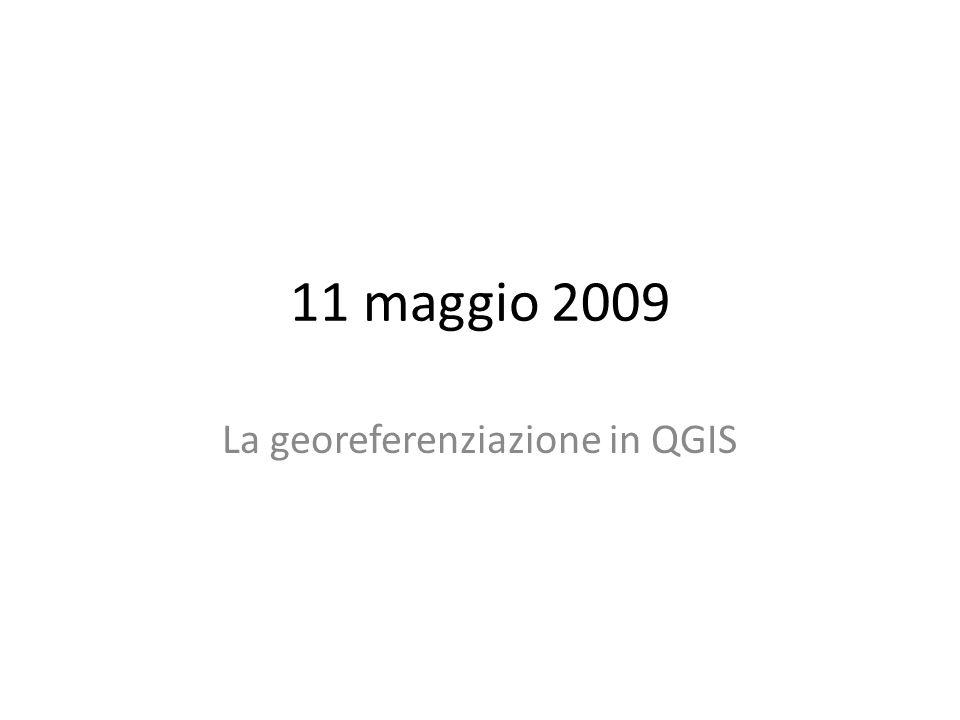 11 maggio 2009 La georeferenziazione in QGIS