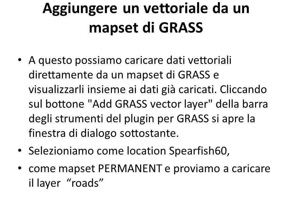Aggiungere un vettoriale da un mapset di GRASS A questo possiamo caricare dati vettoriali direttamente da un mapset di GRASS e visualizzarli insieme ai dati già caricati.