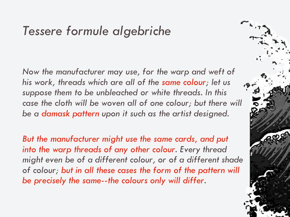 Tessere formule algebriche Now the manufacturer may use, for the warp and weft of his work, threads which are all of the same colour; let us suppose them to be unbleached or white threads.