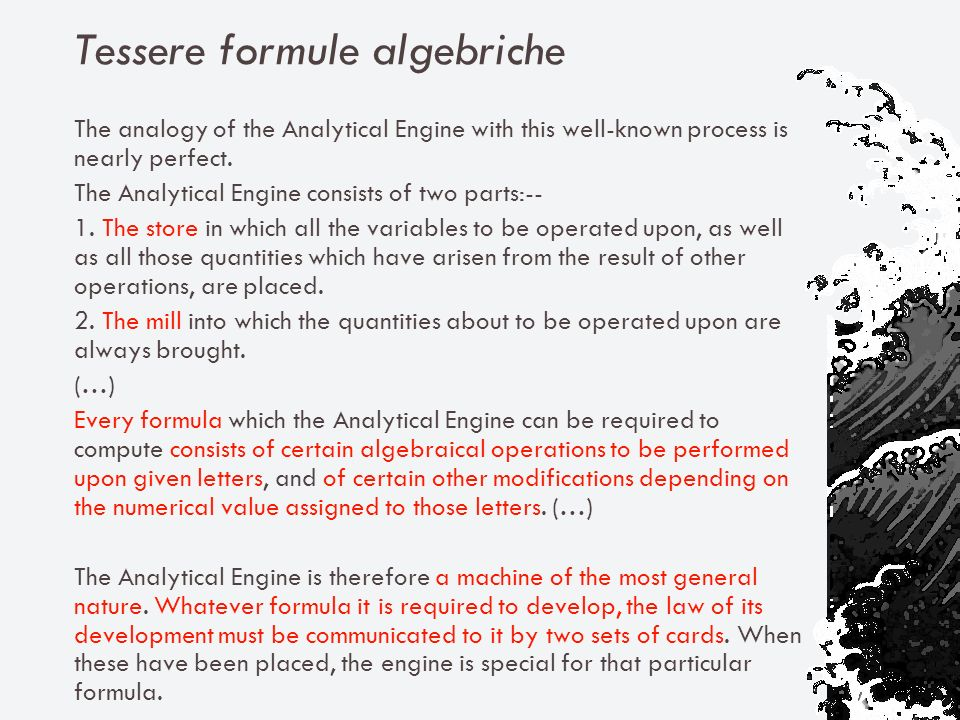 Tessere formule algebriche The analogy of the Analytical Engine with this well-known process is nearly perfect.