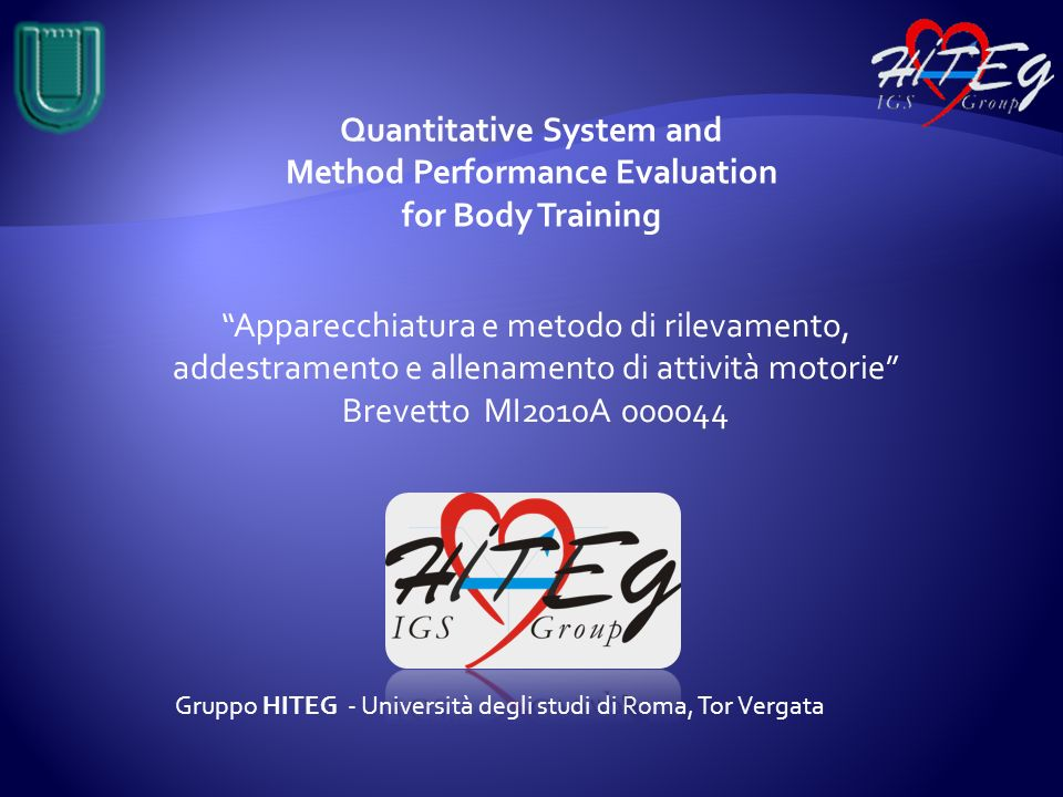 Gruppo HITEG - Università degli studi di Roma, Tor Vergata Quantitative System and Method Performance Evaluation for Body Training Apparecchiatura e m