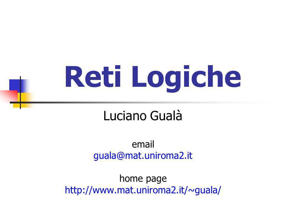 Reti Logiche Luciano Gualà email guala@mat.uniroma2.it home page http://www.mat.uniroma2.it/~guala/