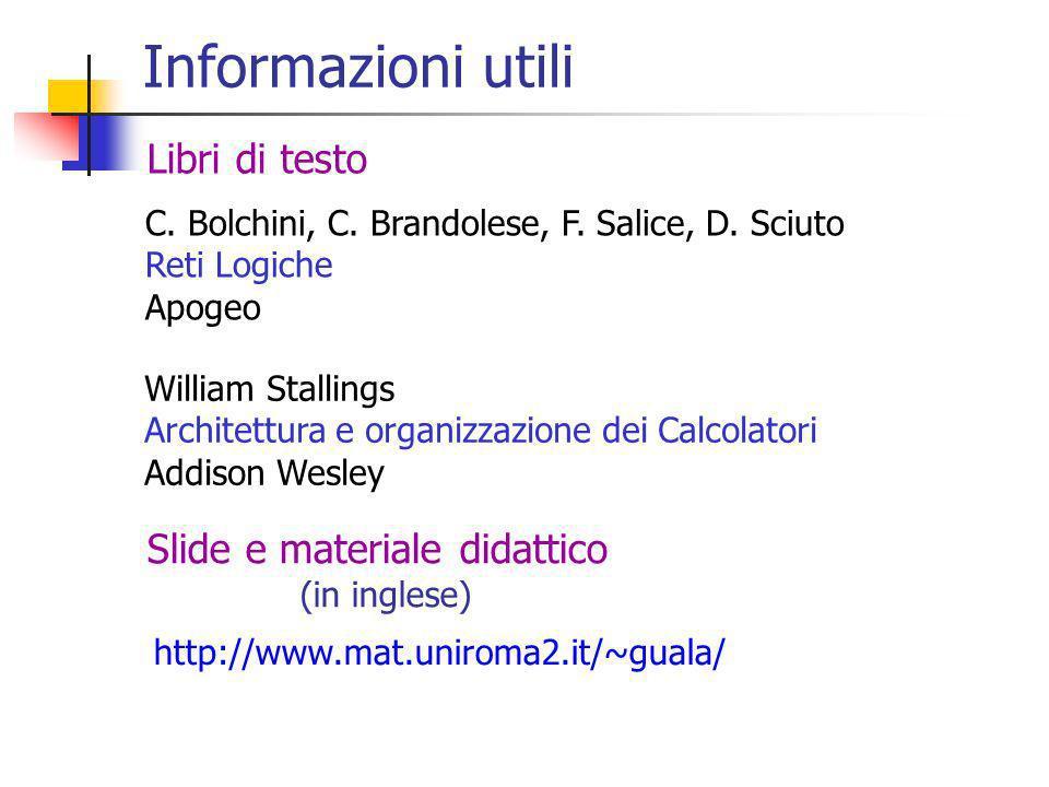 Informazioni utili C. Bolchini, C. Brandolese, F. Salice, D. Sciuto Reti Logiche Apogeo William Stallings Architettura e organizzazione dei Calcolator