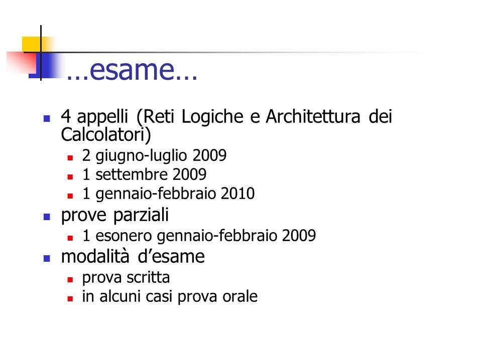 …esame… 4 appelli (Reti Logiche e Architettura dei Calcolatori) 2 giugno-luglio 2009 1 settembre 2009 1 gennaio-febbraio 2010 prove parziali 1 esonero