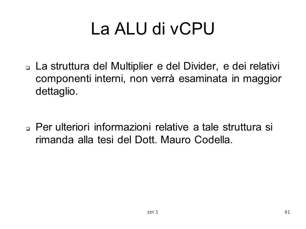 rev 161 La ALU di vCPU La struttura del Multiplier e del Divider, e dei relativi componenti interni, non verrà esaminata in maggior dettaglio. Per ult