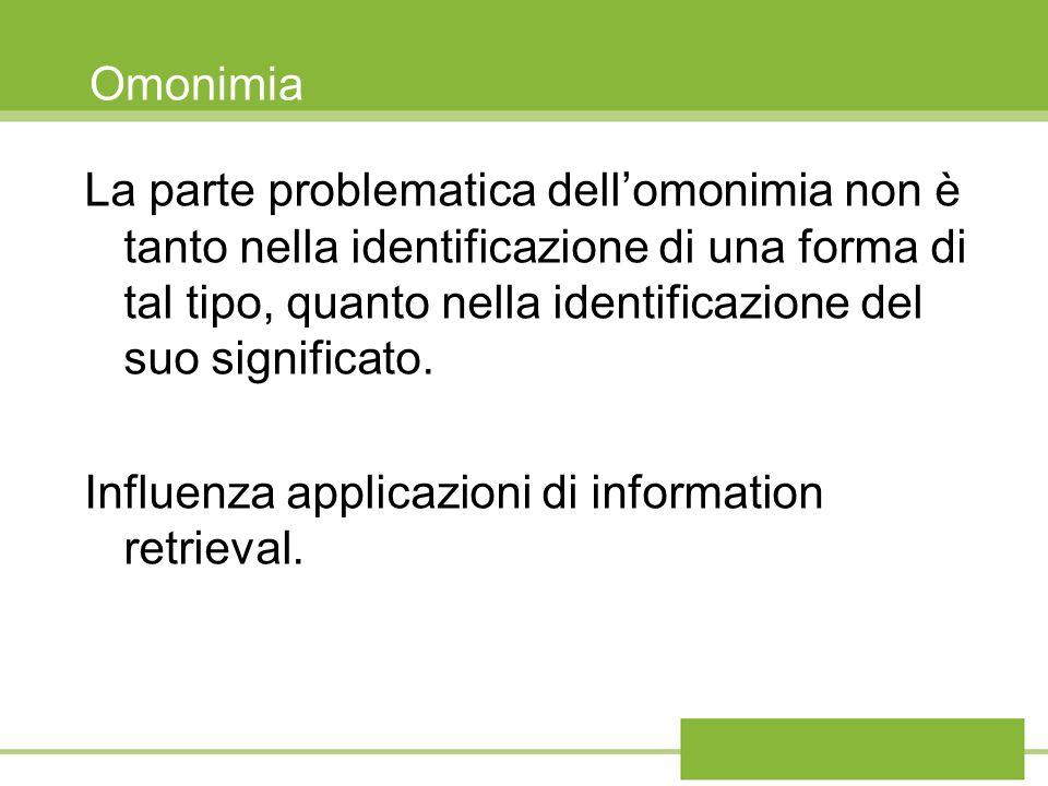 Omonimia La parte problematica dellomonimia non è tanto nella identificazione di una forma di tal tipo, quanto nella identificazione del suo significa