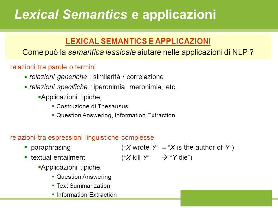 Lexical Semantics e applicazioni LEXICAL SEMANTICS E APPLICAZIONI Come può la semantica lessicale aiutare nelle applicazioni di NLP ? relazioni tra pa