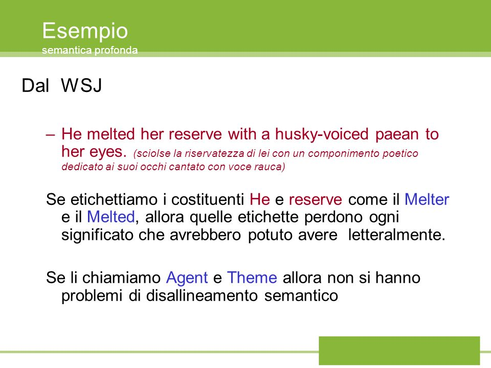 Esempio semantica profonda Dal WSJ –He melted her reserve with a husky-voiced paean to her eyes. (sciolse la riservatezza di lei con un componimento p