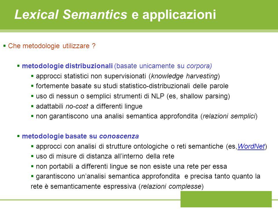 Che metodologie utilizzare ? metodologie distribuzionali (basate unicamente su corpora) approcci statistici non supervisionati (knowledge harvesting)