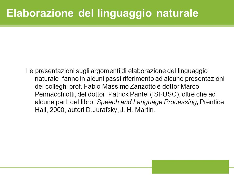 Elaborazione del linguaggio naturale Le presentazioni sugli argomenti di elaborazione del linguaggio naturale fanno in alcuni passi riferimento ad alc
