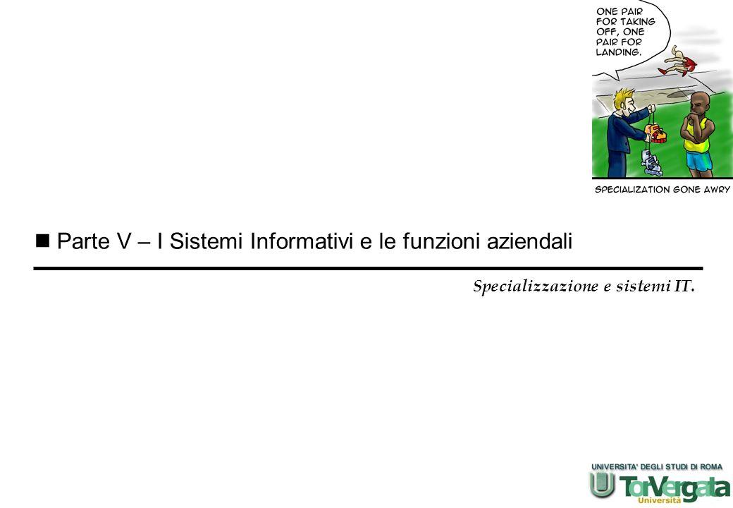 Parte V – I Sistemi Informativi e le funzioni aziendali Specializzazione e sistemi IT.