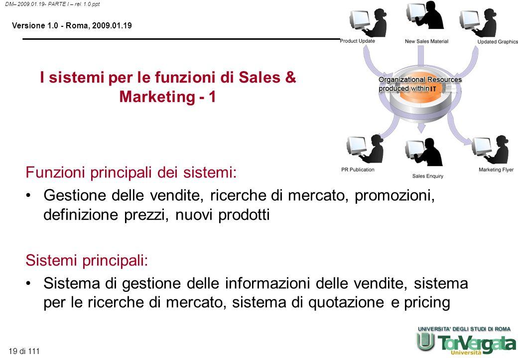 19 di 111 DM– 2009.01.19- PARTE I – rel. 1.0.ppt Versione 1.0 - Roma, 2009.01.19 I sistemi per le funzioni di Sales & Marketing - 1 Funzioni principal