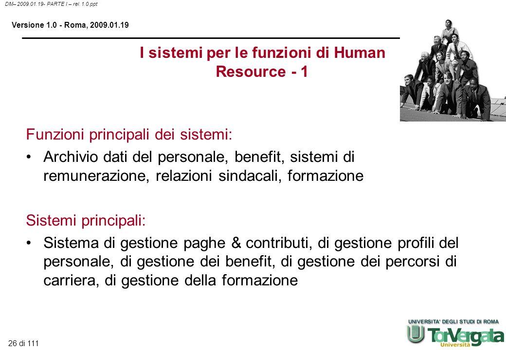 26 di 111 DM– 2009.01.19- PARTE I – rel. 1.0.ppt Versione 1.0 - Roma, 2009.01.19 I sistemi per le funzioni di Human Resource - 1 Funzioni principali d