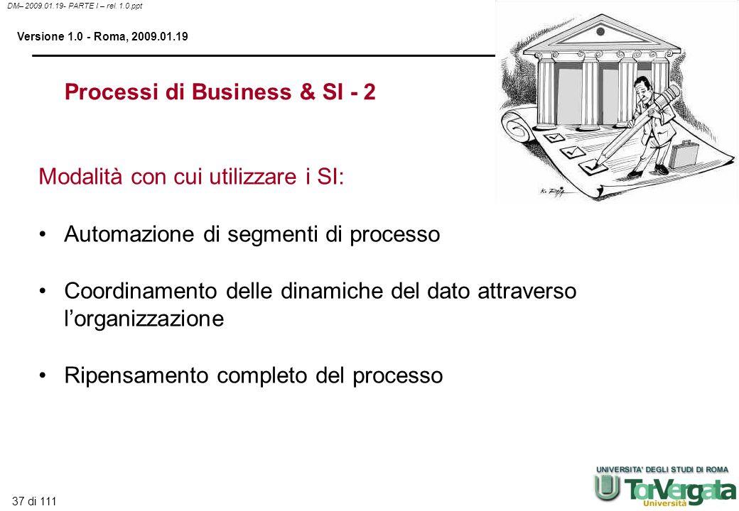 37 di 111 DM– 2009.01.19- PARTE I – rel. 1.0.ppt Versione 1.0 - Roma, 2009.01.19 Modalità con cui utilizzare i SI: Automazione di segmenti di processo
