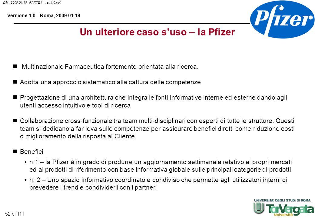 52 di 111 DM– 2009.01.19- PARTE I – rel. 1.0.ppt Versione 1.0 - Roma, 2009.01.19 Un ulteriore caso suso – la Pfizer Multinazionale Farmaceutica fortem